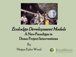 Ecolodge Development Models A New Paradigm in  Donor Project Interventions