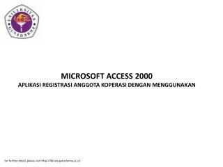 MICROSOFT ACCESS 2000 APLIKASI REGISTRASI ANGGOTA KOPERASI DENGAN MENGGUNAKAN