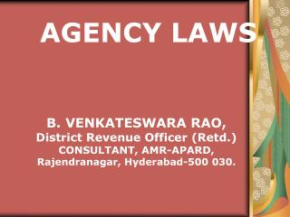 B. VENKATESWARA RAO,  District Revenue Officer Retd. CONSULTANT, AMR-APARD, Rajendranagar, Hyderabad-500 030.