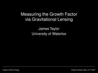 Measuring the Growth Factor  via Gravitational Lensing