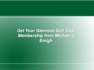 Get Your Glenross Golf Club Membership from Michael J Emigh