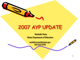 2007 AYP UPDATE  Rachelle Tome Maine Department of Education    rachelle.tomemaine 207-624-6705