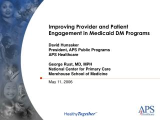 Improving Provider and Patient Engagement in Medicaid DM Programs David Hunsaker