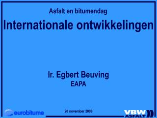 Internationale ontwikkelingen Ir. Egbert Beuving EAPA