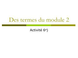 Des termes du module 2