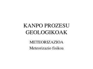KANPO PROZESU GEOLOGIKOAK