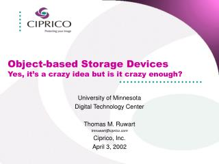 Object-based Storage Devices  Yes, it�s a crazy idea but is it crazy enough?
