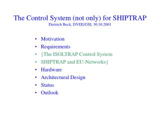 The Control System (not only) for SHIPTRAP Dietrich Beck, DVEE/GSI, 30.10.2001