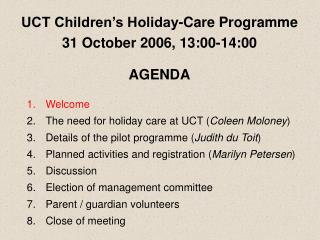 UCT Children's Holiday-Care Programme 31 October 2006, 13:00-14:00 AGENDA 1.Welcome