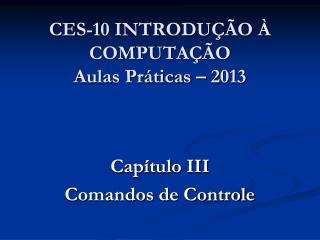 CES-10 INTRODUÇÃO À COMPUTAÇÃO Aulas Práticas – 2013