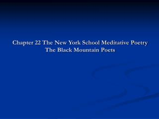 Chapter 22 The New York School Meditative Poetry  The Black Mountain Poets