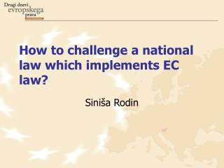 How to challenge a national law which implements EC law?
