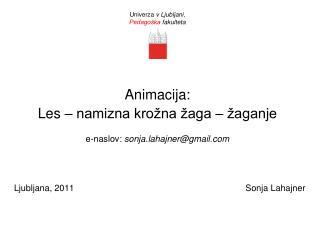 Animacija:  Les � namizna kro�na �aga � �aganje e-naslov:  sonja.lahajner@gmail