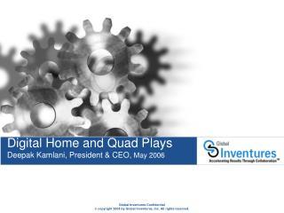 Digital Home and Quad Plays Deepak Kamlani, President & CEO,  May 2006