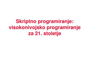 Skriptno programiranje :  visokonivojsko programiranje za 21. stoletje