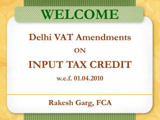 Delhi VAT Amendments ON INPUT TAX CREDIT w.e.f. 01.04.2010