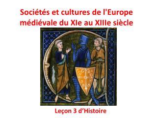 Sociétés et cultures de l'Europe médiévale du XIe au XIIIe siècle