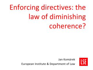Enforcing directives: the law of diminishing coherence?