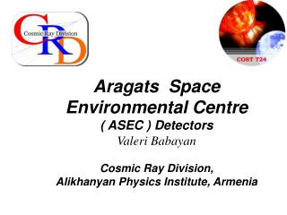 Aragats Space-Environmental Center (ASEC), Cosmic Ray Division (CRD), Alikhanyan Physics Institute