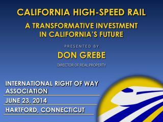 CALIFORNIA HIGH-SPEED RAIL A TRANSFORMATIVE INVESTMENT  IN CALIFORNIA ' S FUTURE
