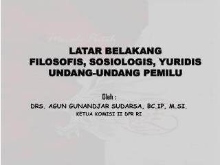 LATAR BELAKANG  FILOSOFIS, SOSIOLOGIS, YURIDIS UNDANG-UNDANG PEMILU