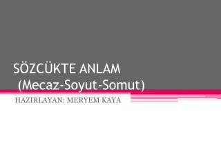 S�ZC�KTE ANLAM  (Mecaz-Soyut-Somut)