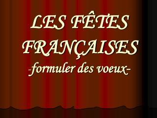 LES F Ê TES FRANÇAISES - formuler des voeux-