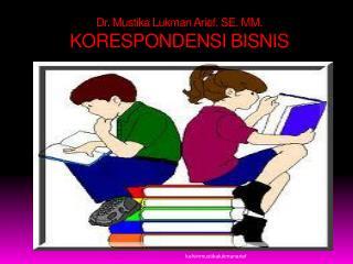 Dr. Mustika Lukman Arief, SE. MM. KORESPONDENSI BISNIS