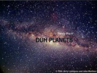Duh planets