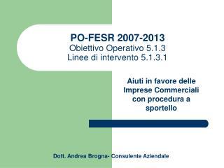 PO-FESR 2007-2013  Obiettivo Operativo 5.1.3  Linee di intervento 5.1.3.1