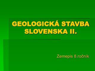 GEOLOGICKÁ STAVBA SLOVENSKA II.