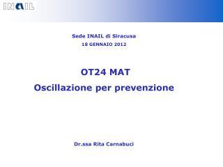 Sede INAIL di Siracusa 18 GENNAIO 2012  OT24 MAT Oscillazione per prevenzione