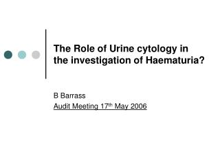The Role of Urine cytology in the investigation of Haematuria