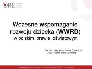W czesne  w spomaganie r ozwoju  d ziecka ( WWRD )    w polskim  prawie  oświatowym