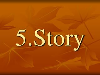5.Story