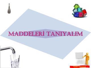 MADDELERİ TANIYALIM