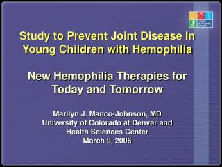 Study to Prevent Joint Disease In Young Children with Hemophilia  New Hemophilia Therapies for Today and Tomorrow  Maril