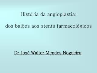 História da angioplastia: dos balões aos stents farmacológicos