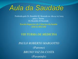 VIII TURMA DE MEDICINA PAULO ROBERTO MARGOTTO (Patrono) BRUNO VAZ DA COSTA (Paraninfo)