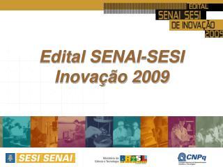 Edital SENAI-SESI  Inovação 2009