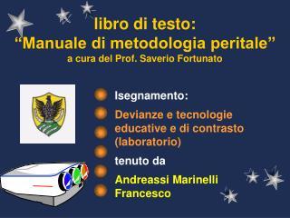 """libro di testo: """"Manuale di metodologia peritale"""" a cura del Prof. Saverio Fortunato"""