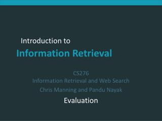 CS276 Information Retrieval and Web Search Chris Manning and Pandu Nayak Evaluation