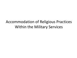 Accommodation of Religious Practices Within the Military Services