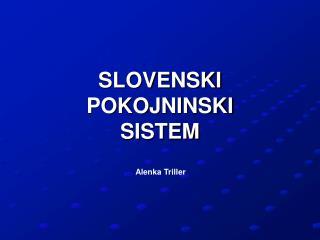 SLOVENSKI POKOJNINSKI  SISTEM