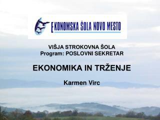 VIŠJA STROKOVNA ŠOLA Program: POSLOVNI SEKRETAR EKONOMIKA IN TRŽENJE Karmen Virc