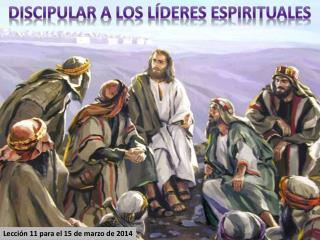 DISCIPULAR A LOS LÍDERES ESPIRITUALES