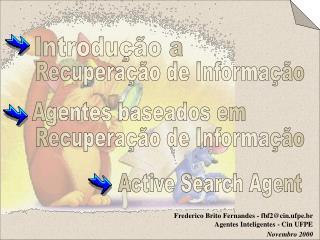 Frederico Brito Fernandes - fbf2@cin.ufpe.br Agentes Inteligentes - Cin UFPE