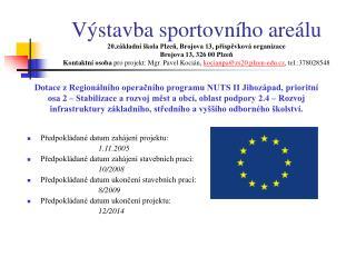 Předpokládané datum zahájení projektu: 1.11.2005 Předpokládané datum zahájení stavebních prací: