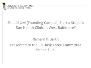Should UM (Founding Campus) Start a Student Run Health Clinic in West  Baltimore? Richard P. Barth