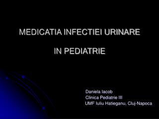 MEDICATIA INFECTIEI URINARE  IN PEDIATRIE